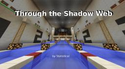Through the Shadow Web [SP/MP] Minecraft Map & Project