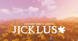 Jicklus 1.16 [GOLDEN BIRCH ADDON] Minecraft Texture Pack