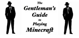 The Gentleman's Guide To Playing Minecraft Minecraft