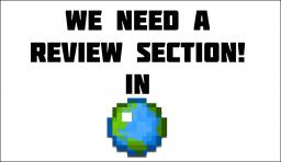 We Need a Review Section! Minecraft