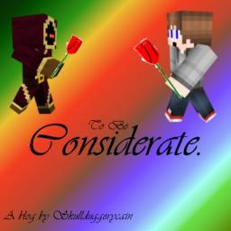 To Be Considerate. [In honor of the ExtraLife event.] Minecraft
