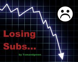 Losing Subs...