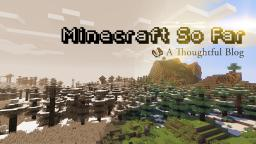 Minecraft So Far - A Thoughtful Blog