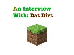 Dat Dirt - [Minecraft Block Interview] [Contest] [Pop Reel!] Minecraft
