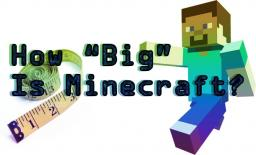 "How ""Big"" Is Minecraft? Minecraft Blog"