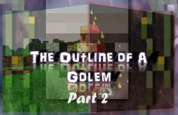 The Outline of A Golem - Part 2 Minecraft Blog Post