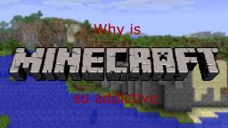Why is Minecraft so addictive. Minecraft Blog Post