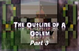 The Outline of a Golem - Part 3 Minecraft Blog Post