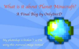 What is it about Planet Minecraft (Last Blog) Minecraft Blog