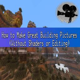 How to Make Great Building Photos (Without Shaders or Editing) Minecraft Blog