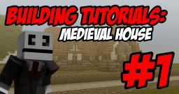 Building Tutorials:  Medeival House (Part 1 of 2) [Video] Minecraft Map & Project