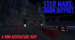 Star Wars: Orion Outpost - A Mini-Adventure Map Minecraft Map & Project