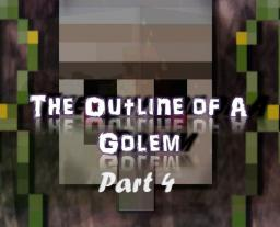The Outline of a Golem - The Finale Minecraft Blog Post