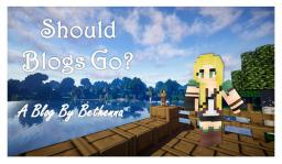 Should Blogs Go? Minecraft Blog Post