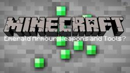 Emerald Armour, Weapons and Tools? Minecraft Blog
