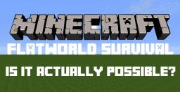 Flatworld Survival | Possible Or Not? |