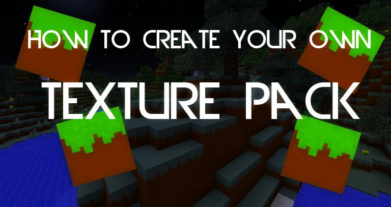 how to create your own texture pack step by step minecraft blog