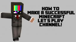 How to make a successful Minecraft Lets Play Channel Minecraft