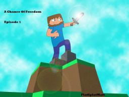 A Chance Of Freedom - Episode 1 Minecraft Blog