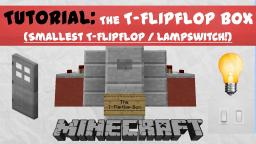 [TUTORIAL:] T-Flipflip (Box) | Lampswitch - [SMALL/ULTRA COMPACT] Minecraft Project