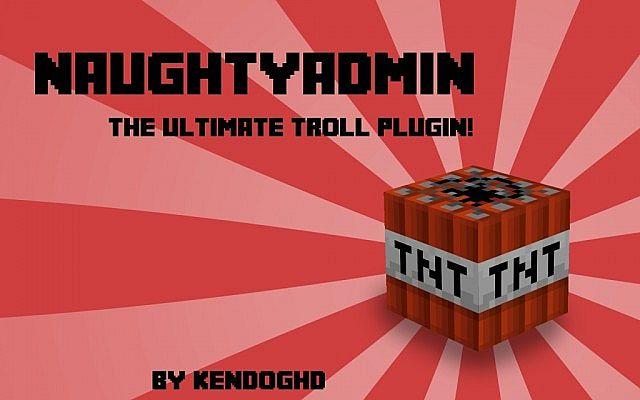 Popular Mod : NaughtyAdmin [Ultimate Troll Plugin!] [ITS BACK!]  1.8 - 1.13.2 Compatible