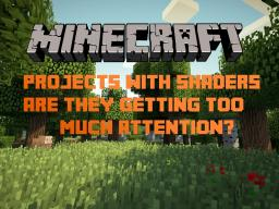 Projects with shaders-Are they getting too much attention? Minecraft Blog Post