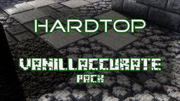 HardTop Vanillaccurate Pack | > 2K | 1.12 > 1.16 Minecraft Texture Pack