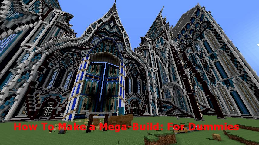 How To Make A Mega Build For Dummies Minecraft Blog