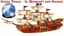 Online Piracy - In Minecraft and General Minecraft Blog Post