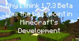 Why I think 1.7.3 Beta was the best point in Minecraft's Development... Minecraft Blog