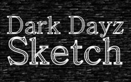 Dark Dayz Sketch