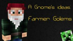 A Gnomes ideas - Farmer Golem