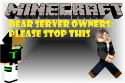 Dear server owners: can you stop this? (My experience) Minecraft