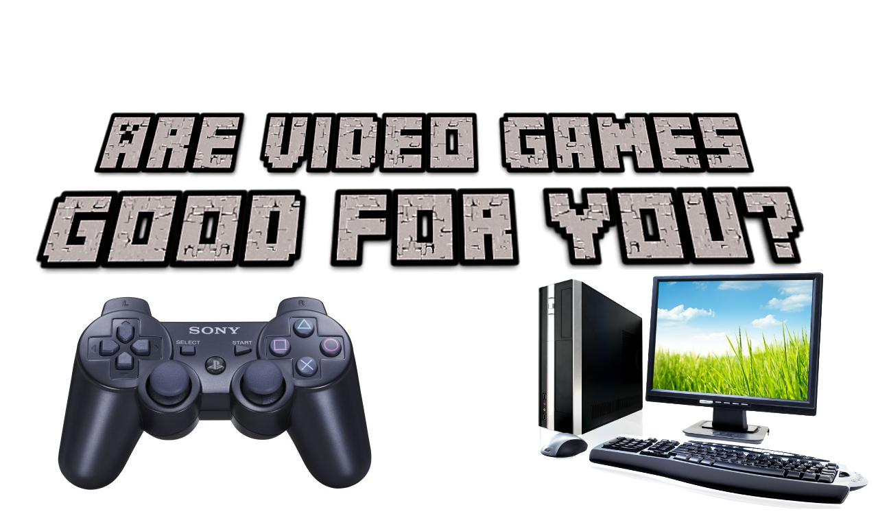 video games are good for you 1 video games, good or bad your topic: video games, good or bad for you your topic's description: paragraph two: why you think your thesis is true, but not how you are.