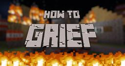 How to Grief. [READ FULLY BEFORE TAKING OFFENSE] Minecraft Blog Post