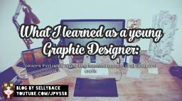 Lessons I learned working as a young Graphic Designer