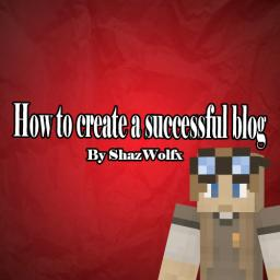 How to create a successful blog. Minecraft Blog Post