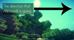 The direction Minecraft is heading. Minecraft Blog