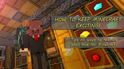 How to keep Minecraft exciting! Minecraft