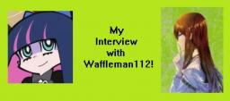 My Interview with Waffleman112! Minecraft