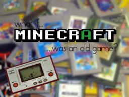 What if Minecraft was an old game? Minecraft Blog Post