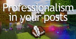 Professionalism in your posts Minecraft