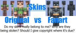 Skins: Original vs Fanart (Do I really own my skins?) Minecraft Blog Post