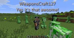 (WIP)(Forge 1.6.4) WeaponsCraft127 Lots of mele weapons, Bows, Swords, and more PRE Release 5 is coming out Wednesday the 12th, Submit weapons ideas for prerelease 5 in the comments