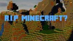 R.I.P. Minecraft? Minecraft Blog
