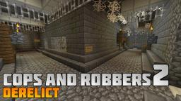 Cops and Robbers 2: Derelict Minecraft Map & Project