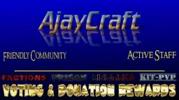 AjayCraft [FACTIONS] [KIT-PVP] [PRISON] [PVP] [GRIEF] [MINIGAMES] [24/7 ONTIME] [NO-LAG] Minecraft Server