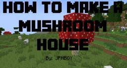 How To Make a Mushroom House Minecraft Blog Post