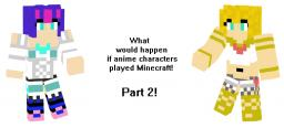 What would happen if anime characters played Minecraft - Part 2! (1 Year Anniversary in PMC! Woo!) Minecraft Blog Post