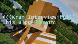 (((Kram Interviewing))) This Blog- Flametta Minecraft Blog Post